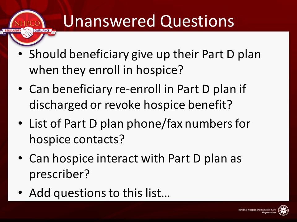 Unanswered Questions Should beneficiary give up their Part D plan when they enroll in hospice