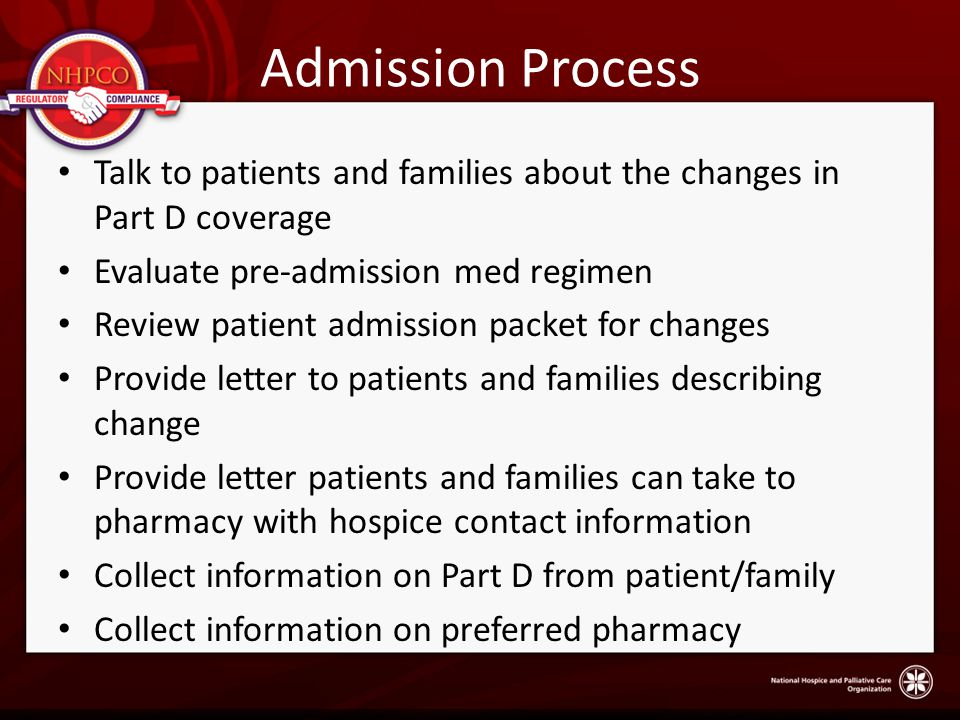 Admission Process Talk to patients and families about the changes in Part D coverage. Evaluate pre-admission med regimen.