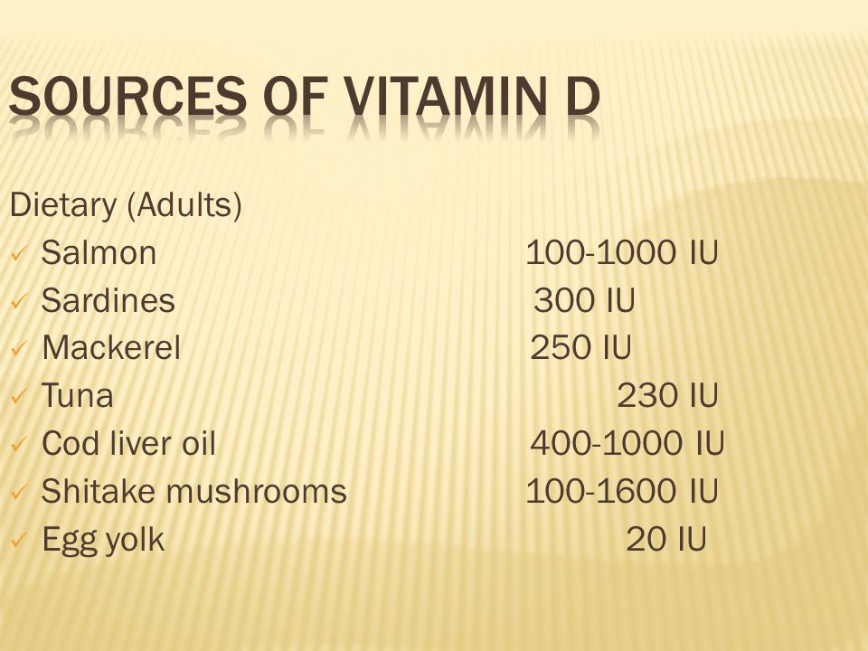 Sources of Vitamin D Dietary (Adults) Salmon 100-1000 IU