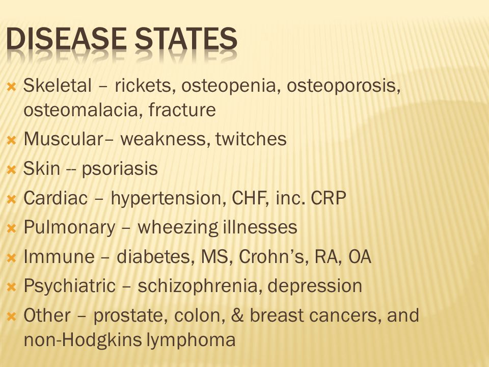 Disease States Skeletal – rickets, osteopenia, osteoporosis, osteomalacia, fracture. Muscular– weakness, twitches.