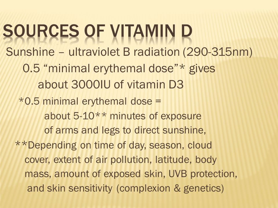 Sources of Vitamin D Sunshine – ultraviolet B radiation (290-315nm)