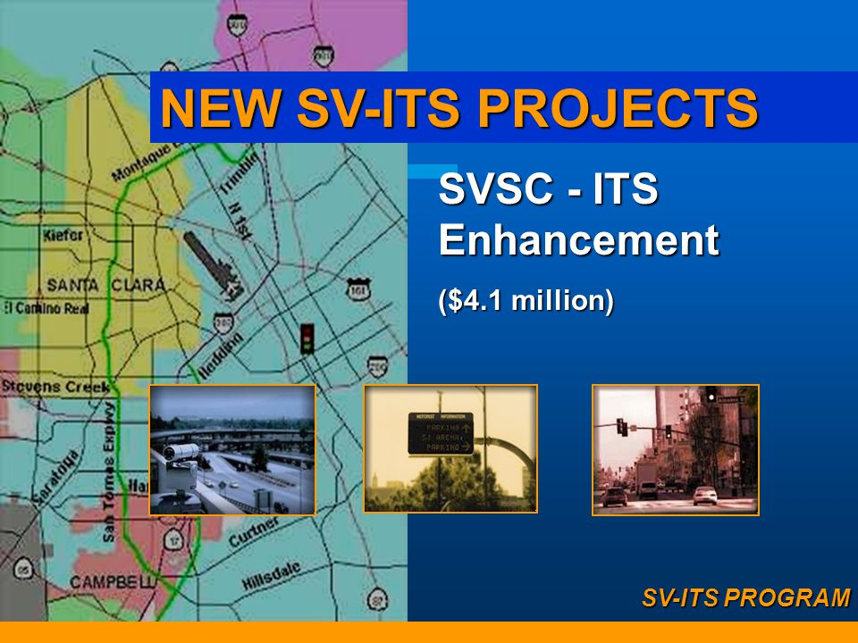 NEW SV-ITS PROJECTS SVSC - ITS Enhancement ($4.1 million)