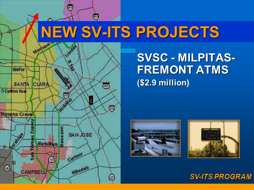 NEW SV-ITS PROJECTS SVSC - MILPITAS-FREMONT ATMS ($2.9 million)