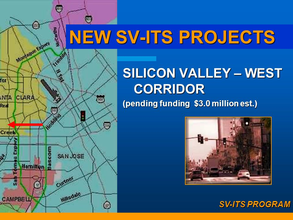 NEW SV-ITS PROJECTS SILICON VALLEY – WEST CORRIDOR