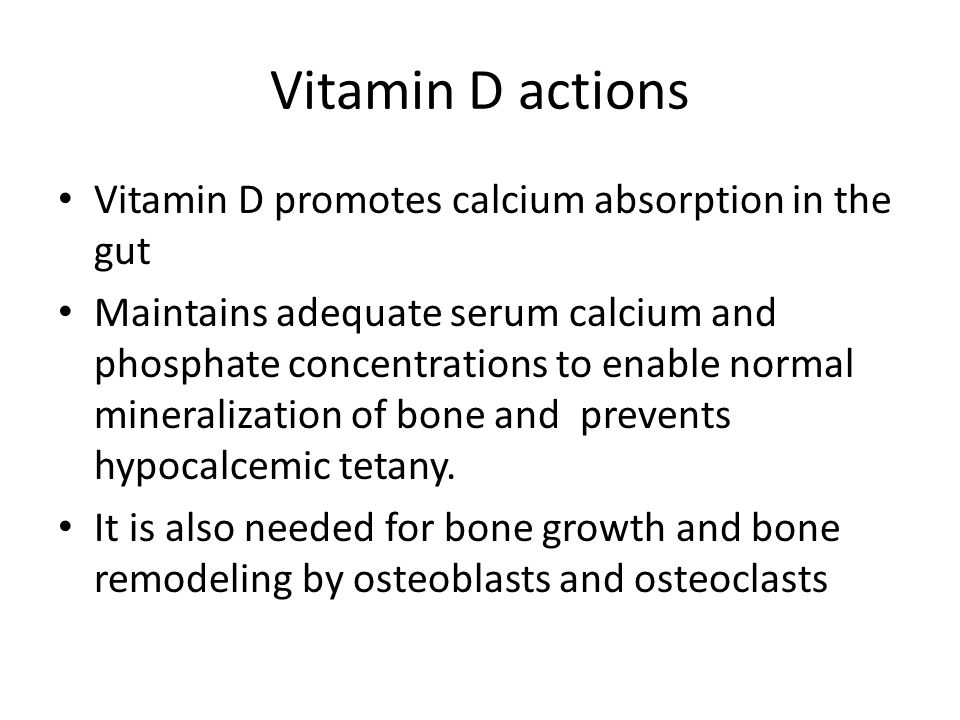 Vitamin D actions Vitamin D promotes calcium absorption in the gut