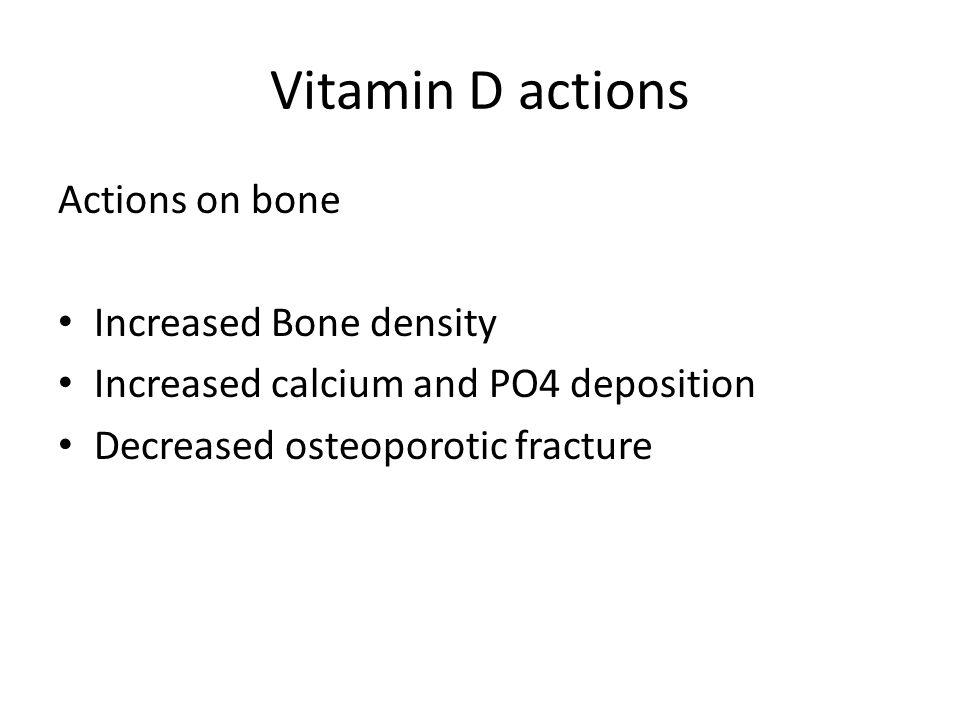 Vitamin D actions Actions on bone Increased Bone density