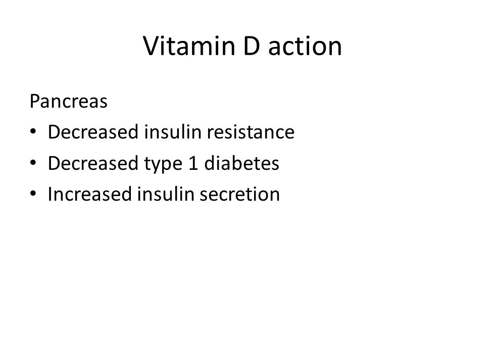 Vitamin D action Pancreas Decreased insulin resistance