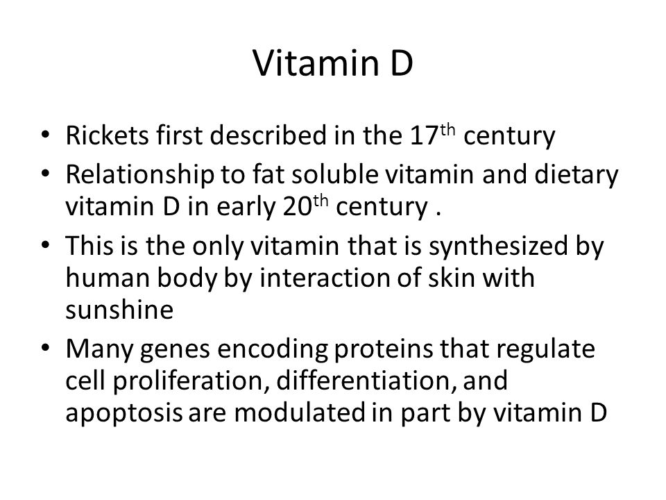 Vitamin D Rickets first described in the 17th century