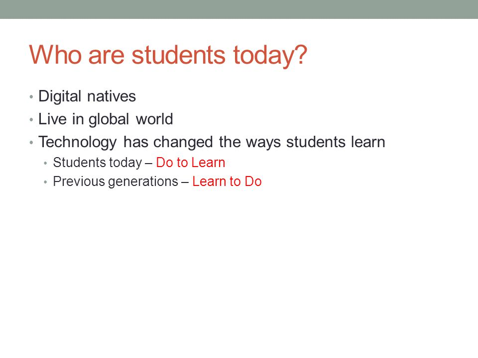 Who are students today Digital natives Live in global world