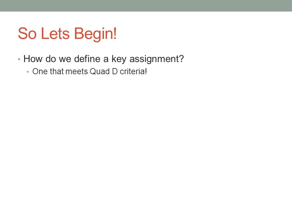 So Lets Begin! How do we define a key assignment