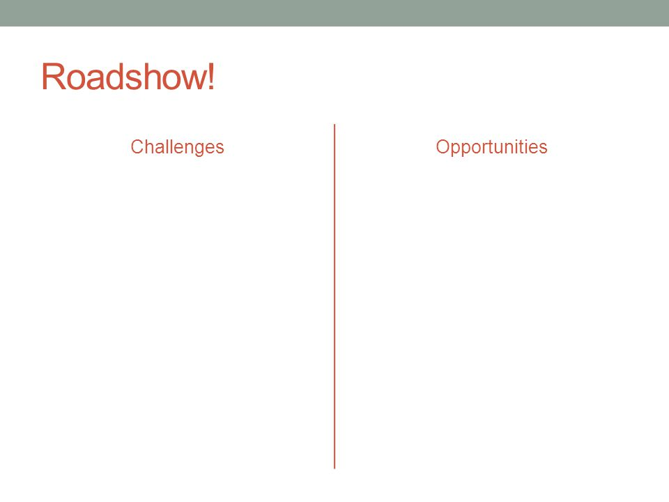 Roadshow! Challenges Opportunities