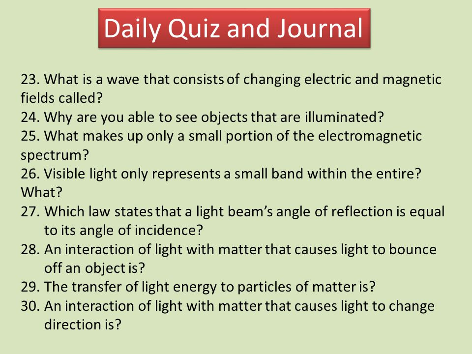 Daily Quiz and Journal 23. What is a wave that consists of changing electric and magnetic fields called
