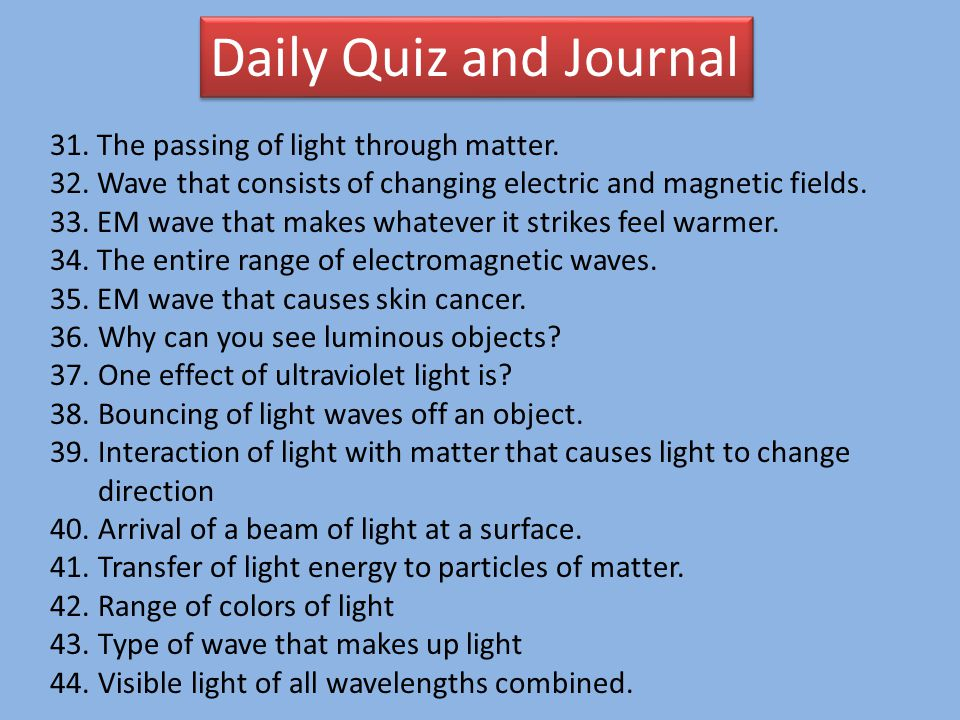 Daily Quiz and Journal 31. The passing of light through matter.