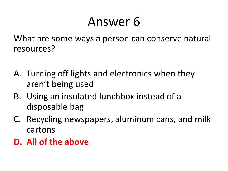 Answer 6 What are some ways a person can conserve natural resources
