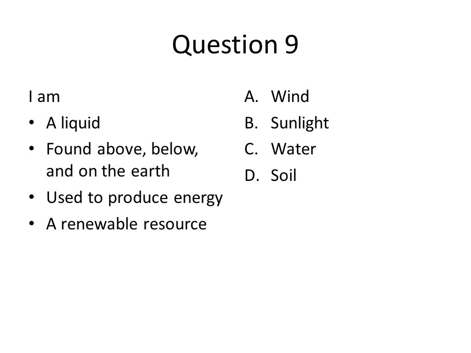 Question 9 I am A liquid Found above, below, and on the earth