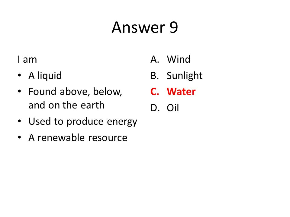 Answer 9 I am A liquid Found above, below, and on the earth