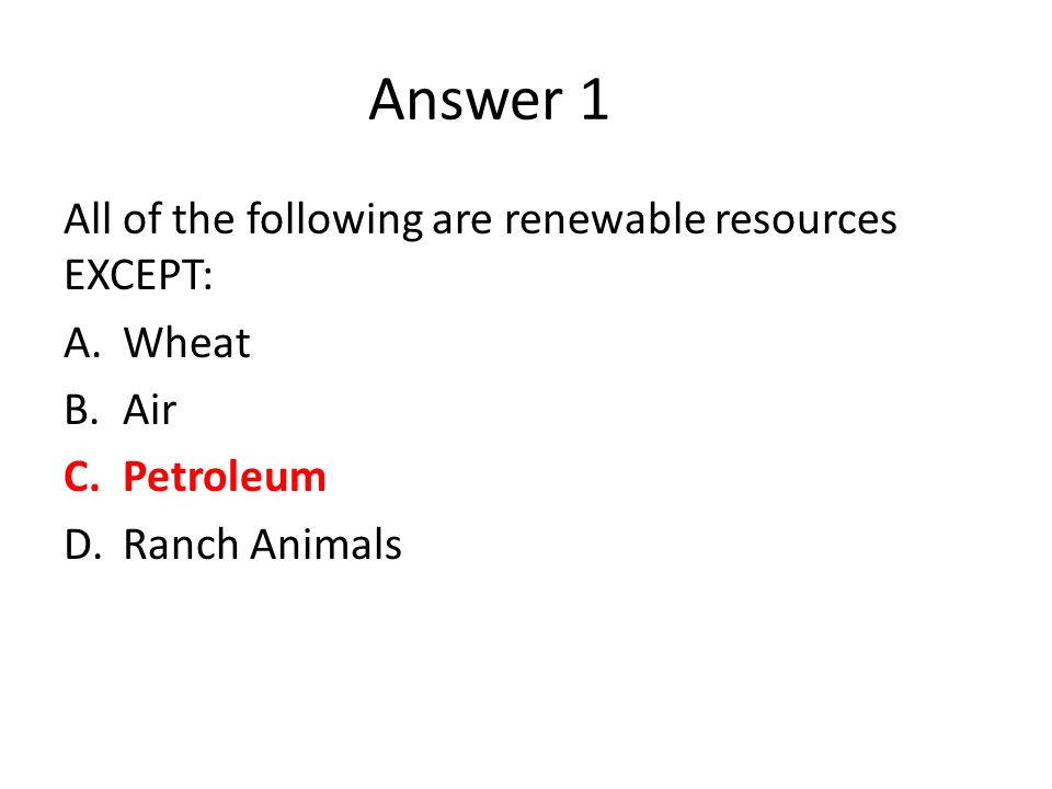 Answer 1 All of the following are renewable resources EXCEPT: Wheat