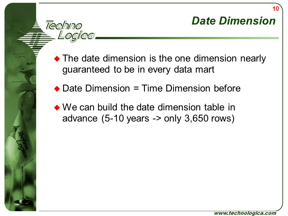 Date Dimension The date dimension is the one dimension nearly guaranteed to be in every data mart.