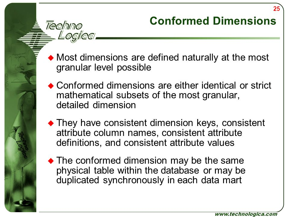Conformed Dimensions Most dimensions are defined naturally at the most granular level possible.