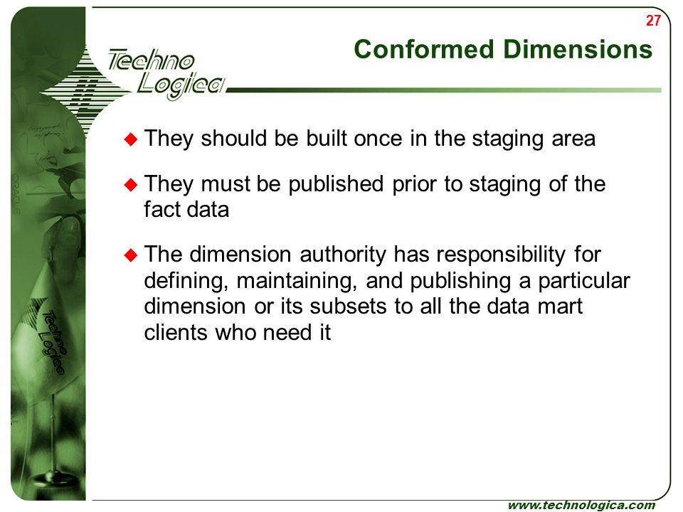 Conformed Dimensions They should be built once in the staging area