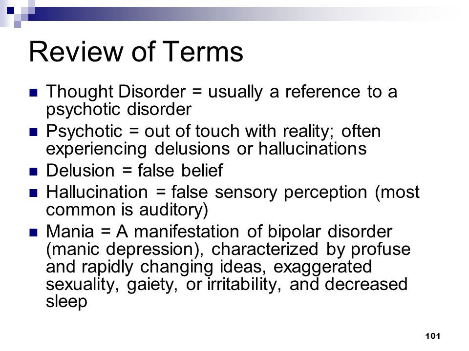 Review of Terms Thought Disorder = usually a reference to a psychotic disorder.