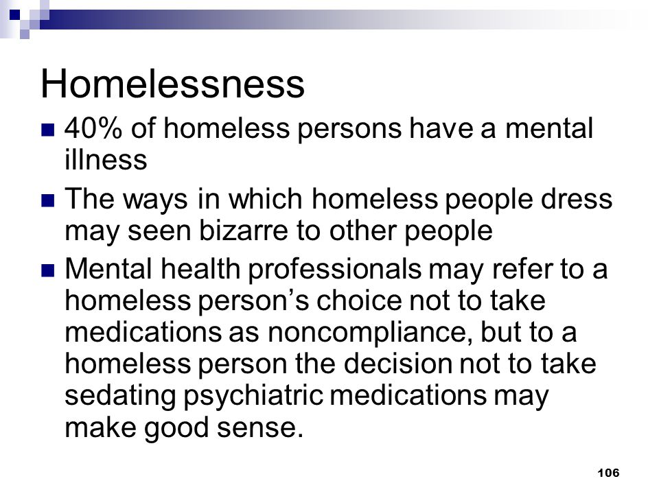 Homelessness 40% of homeless persons have a mental illness
