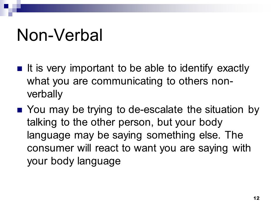 Non-Verbal It is very important to be able to identify exactly what you are communicating to others non-verbally.