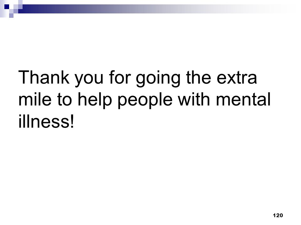 Thank you for going the extra mile to help people with mental illness!