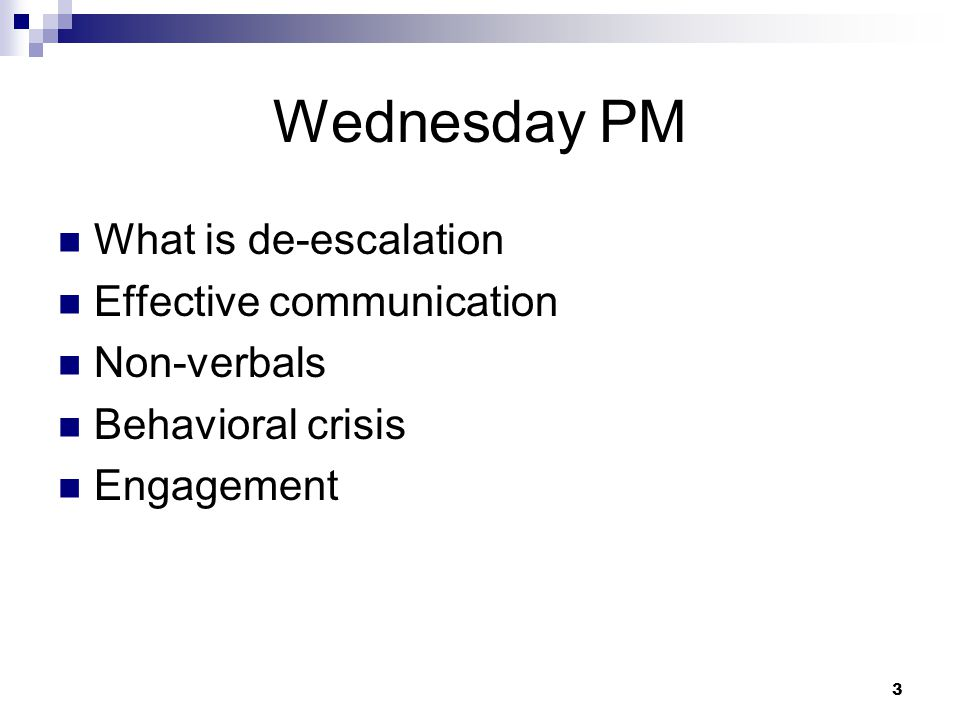 Wednesday PM What is de-escalation Effective communication Non-verbals