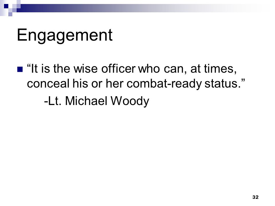 Engagement It is the wise officer who can, at times, conceal his or her combat-ready status. -Lt.