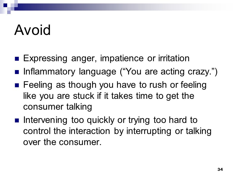 Avoid Expressing anger, impatience or irritation