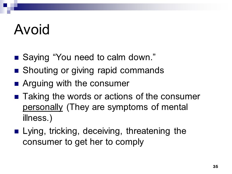 Avoid Saying You need to calm down.