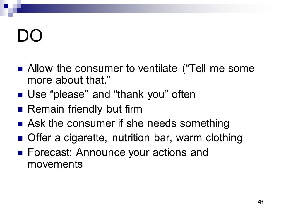 DO Allow the consumer to ventilate ( Tell me some more about that.
