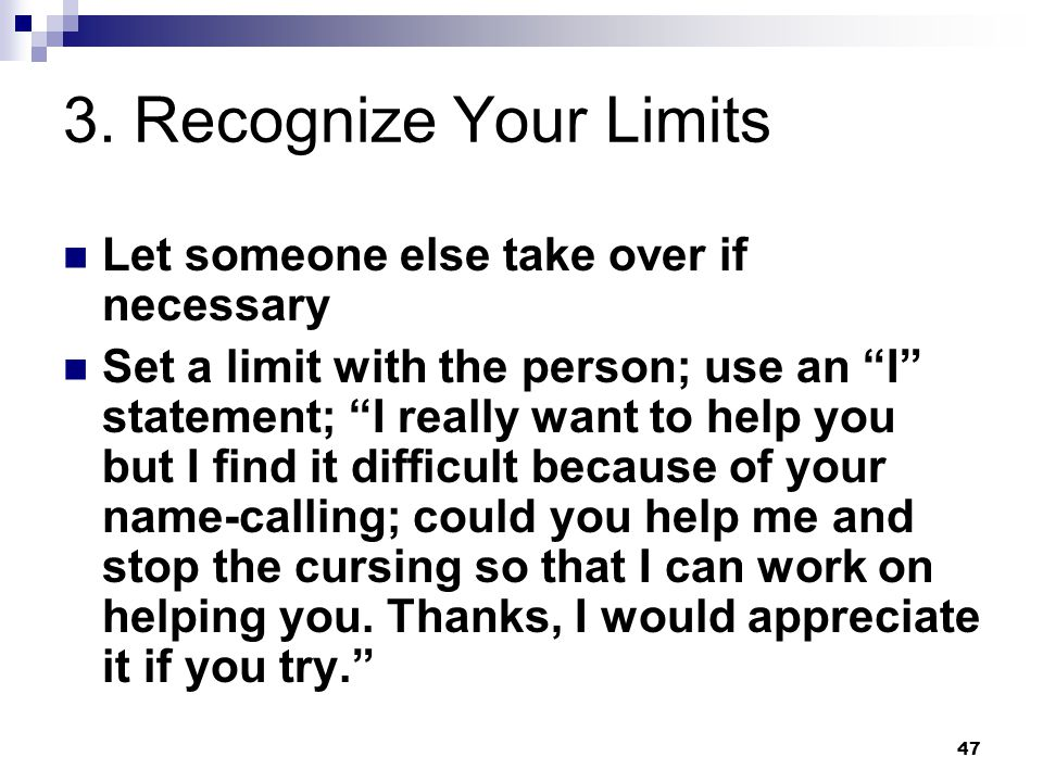 3. Recognize Your Limits Let someone else take over if necessary