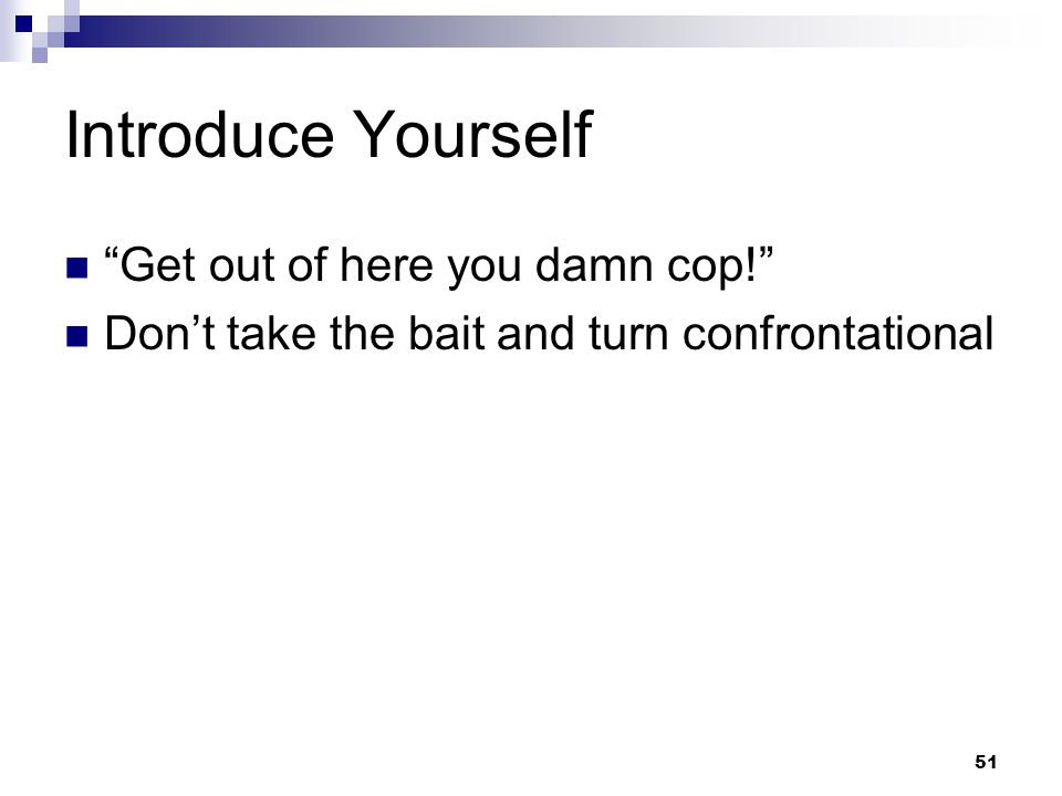 Introduce Yourself Get out of here you damn cop!