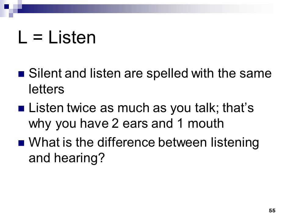 L = Listen Silent and listen are spelled with the same letters