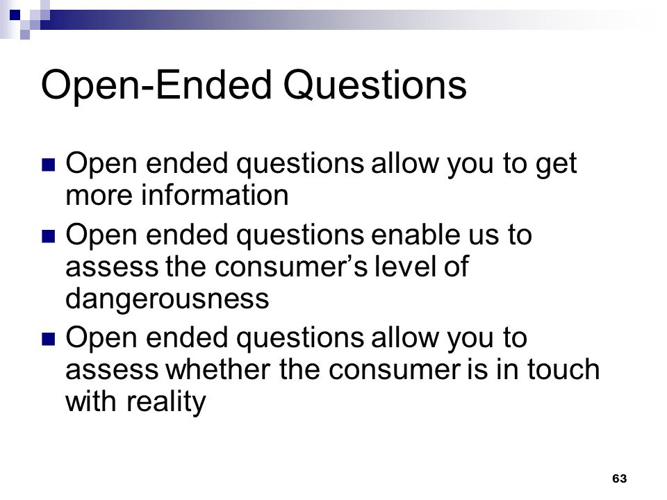 Open-Ended Questions Open ended questions allow you to get more information.