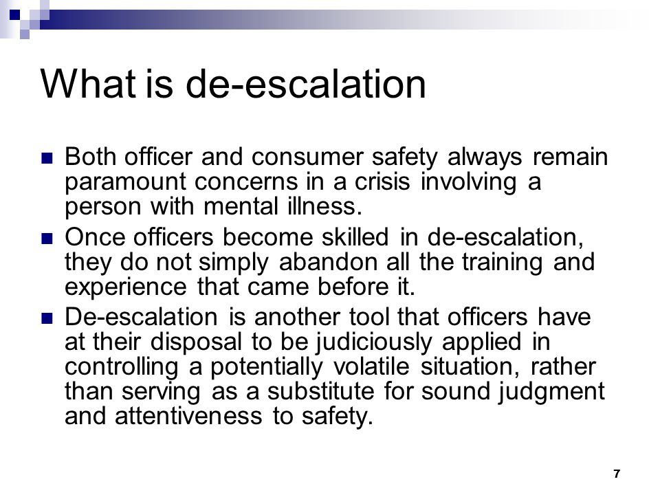 What is de-escalation Both officer and consumer safety always remain paramount concerns in a crisis involving a person with mental illness.