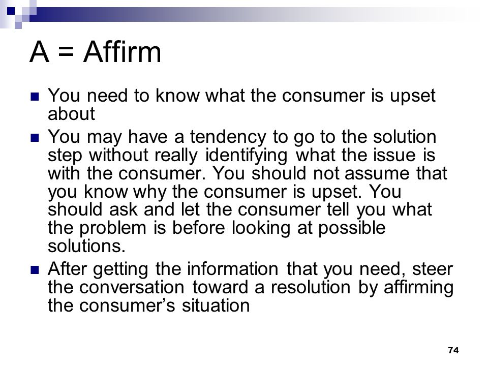 A = Affirm You need to know what the consumer is upset about