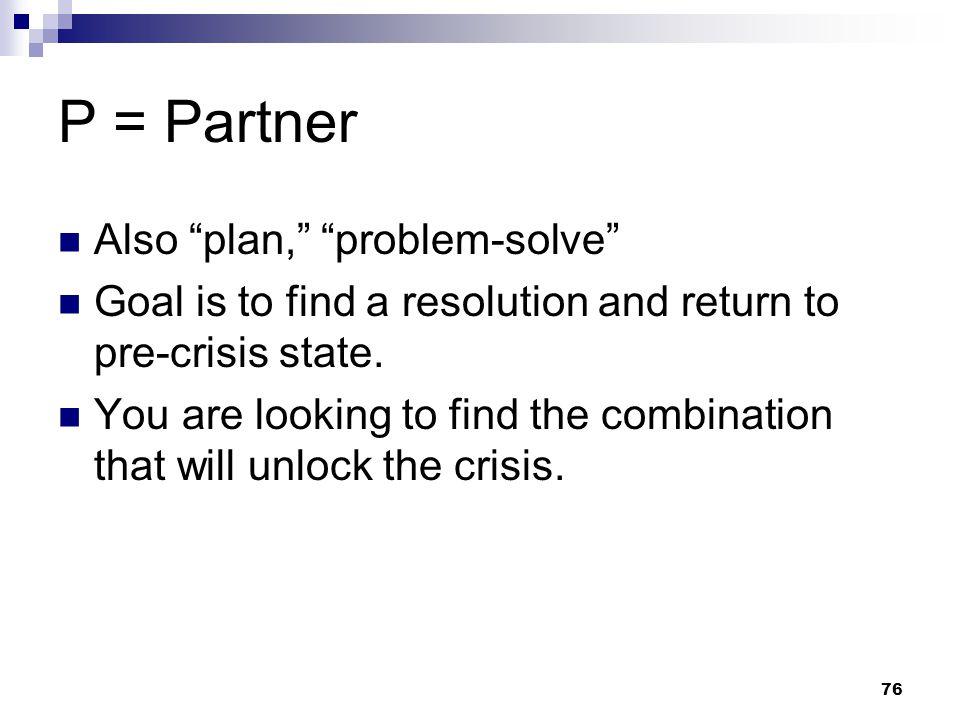 P = Partner Also plan, problem-solve