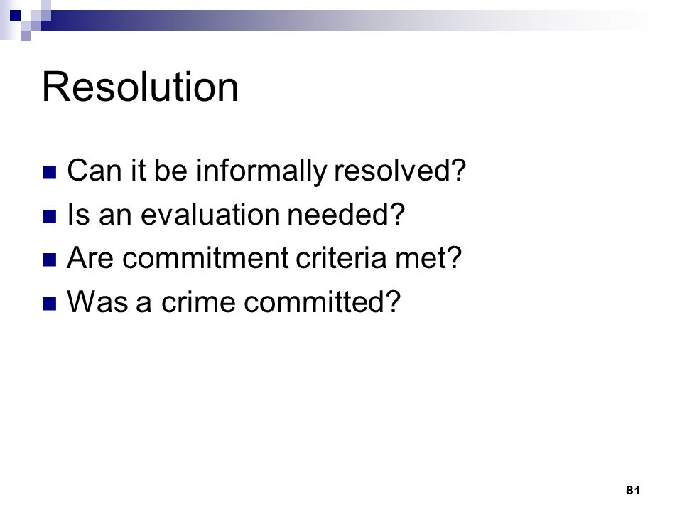 Resolution Can it be informally resolved Is an evaluation needed