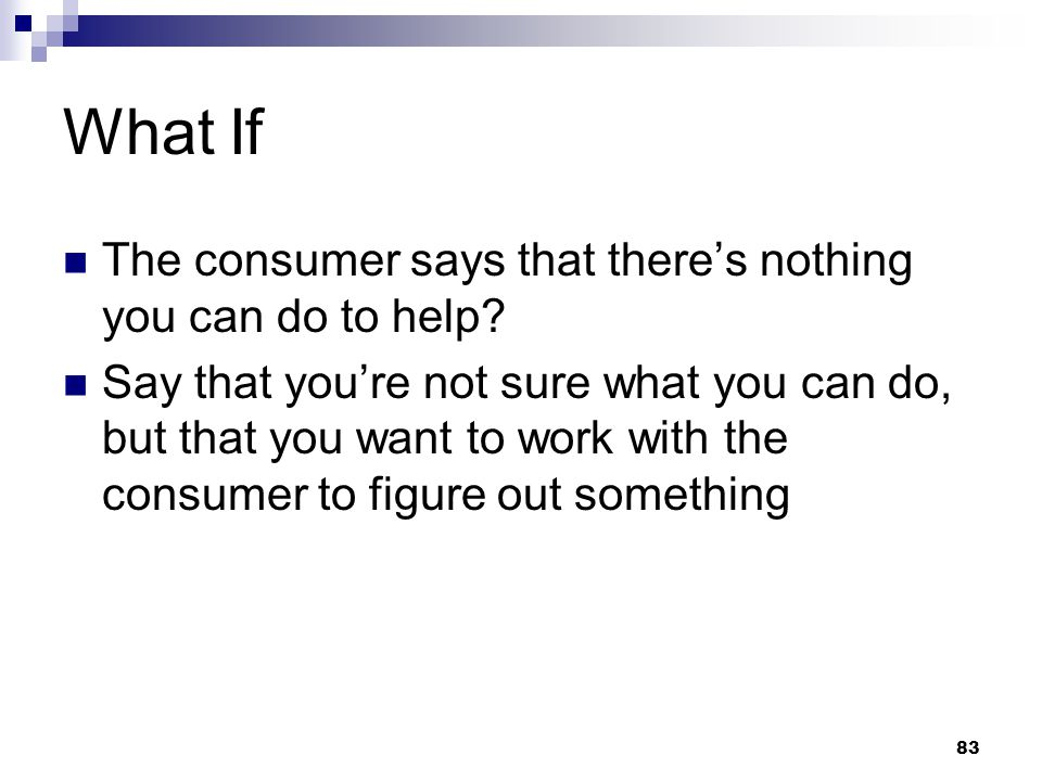 What If The consumer says that there's nothing you can do to help