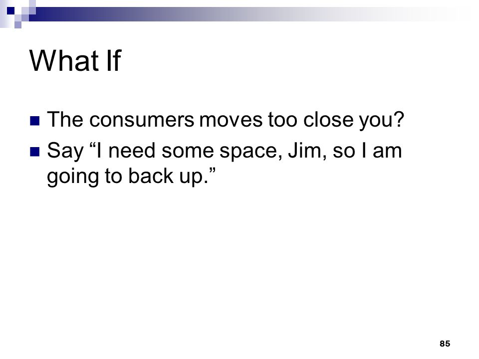 What If The consumers moves too close you