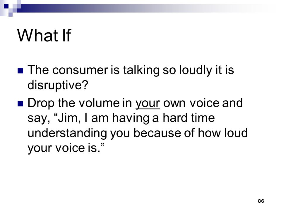 What If The consumer is talking so loudly it is disruptive