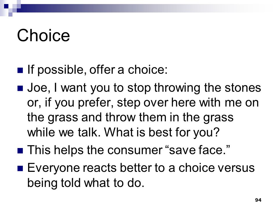 Choice If possible, offer a choice: