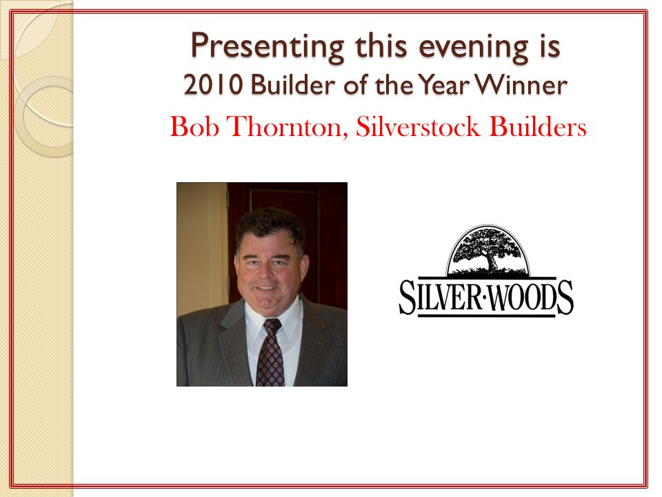 Presenting this evening is 2010 Builder of the Year Winner