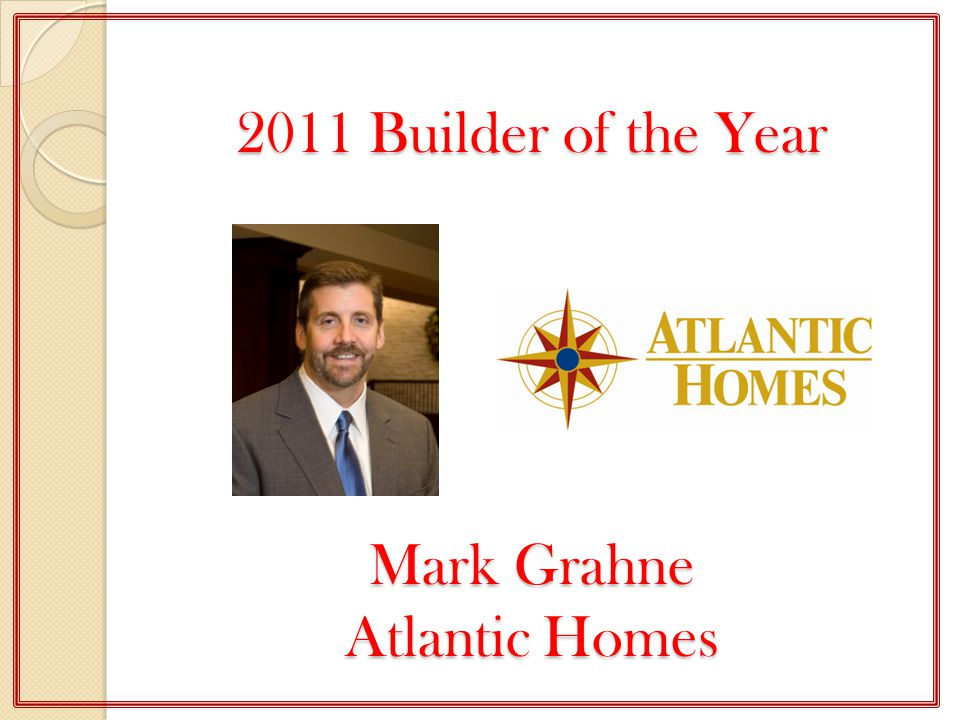 2011 Builder of the Year Mark Grahne Atlantic Homes