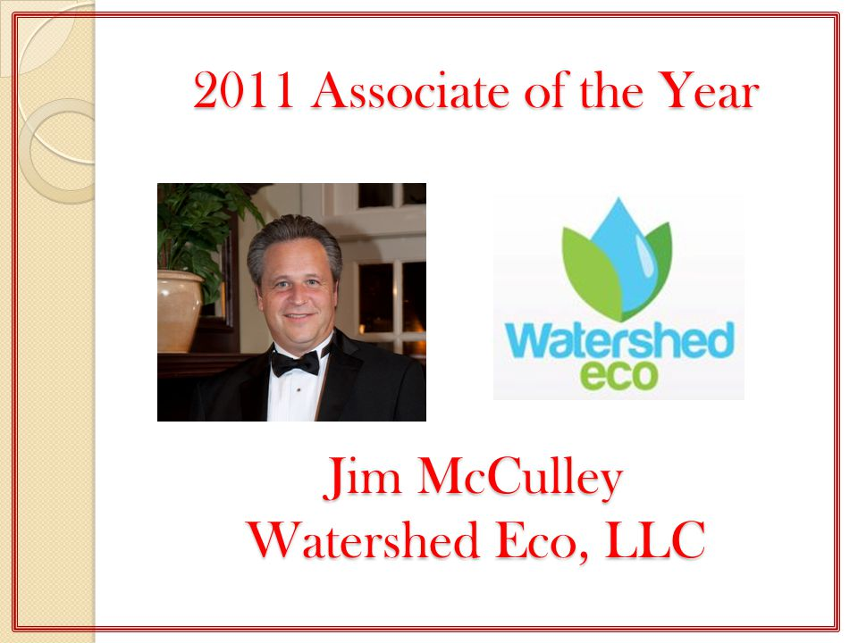 2011 Associate of the Year Jim McCulley Watershed Eco, LLC