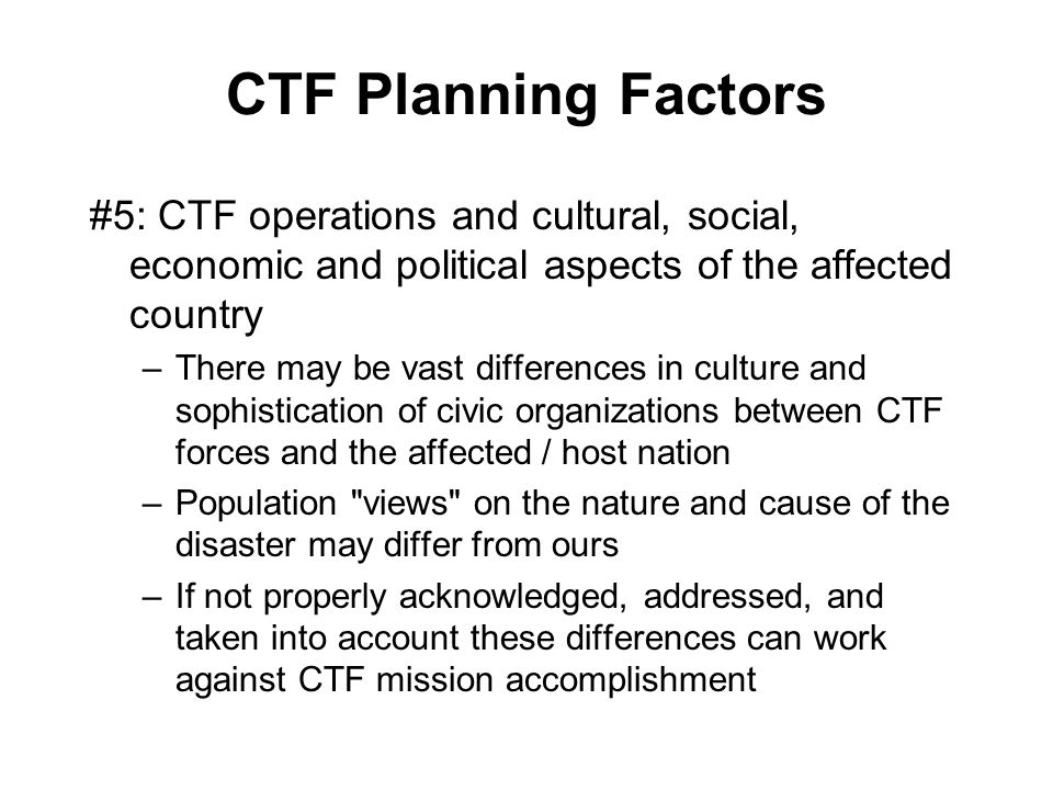 CTF Planning Factors #5: CTF operations and cultural, social, economic and political aspects of the affected country.