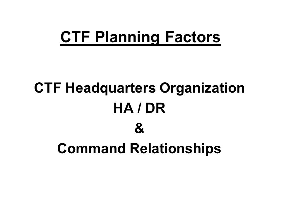 CTF Headquarters Organization HA / DR & Command Relationships